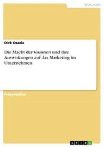 eBook Die Macht der Visionen und ihre Auswirkungen auf das Marketing im Unternehmen Cover