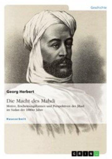 eBook Die Macht des Mahdi. Motive, Erscheinungsformen und Perspektiven des Jihad im Sudan der 1880er Jahre Cover