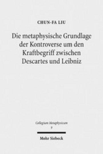 eBook Die metaphysische Grundlage der Kontroverse um den Kraftbegriff zwischen Descartes und Leibniz Cover