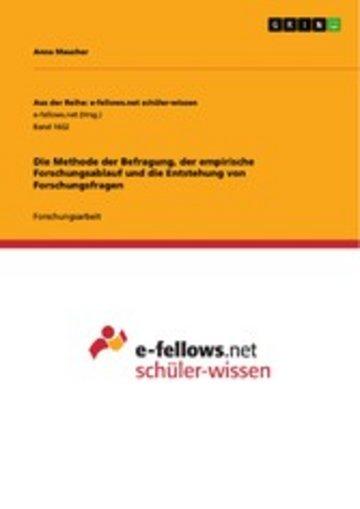 eBook Die Methode der Befragung, der empirische Forschungsablauf und die Entstehung von Forschungsfragen Cover