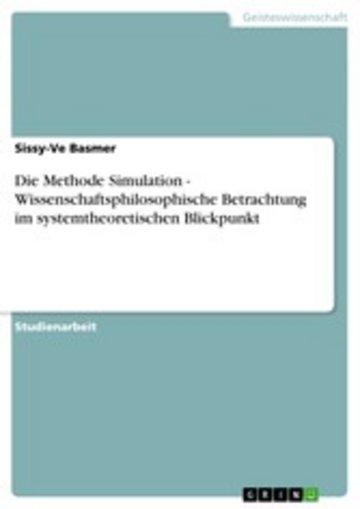 eBook Die Methode Simulation - Wissenschaftsphilosophische Betrachtung im systemtheoretischen Blickpunkt Cover