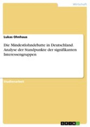 eBook Die Mindestlohndebatte in Deutschland. Analyse der Standpunkte der signifikanten Interessengruppen Cover