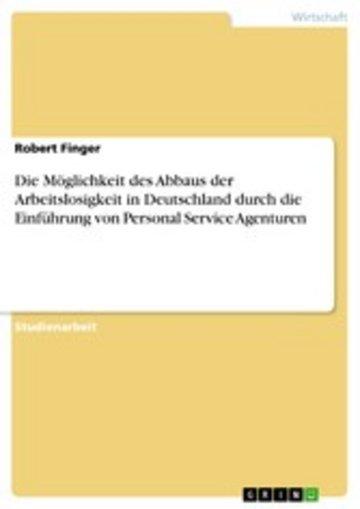 eBook Die Möglichkeit des Abbaus der Arbeitslosigkeit in Deutschland durch die Einführung von Personal Service Agenturen Cover