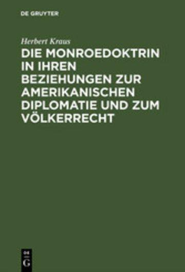 eBook Die Monroedoktrin in ihren Beziehungen zur amerikanischen Diplomatie und zum Völkerrecht Cover