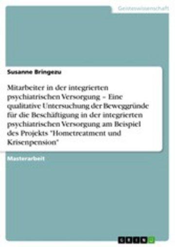 eBook Die Motivation hinter der Arbeit in Projekten der integrierten psychiatrischen Versorgung am Beispiel 'Hometreatment und Krisenpension' Cover