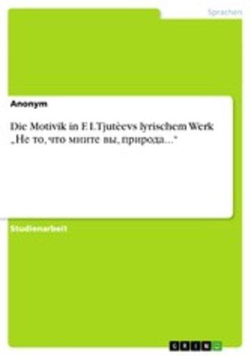 eBook Die Motivik in F. I. Tjutèevs lyrischem Werk '?? ??, ??? ????? ??, ???????...' Cover