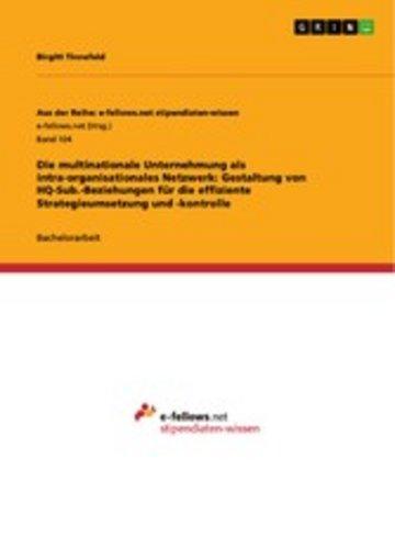 eBook Die multinationale Unternehmung als intra-organisationales Netzwerk: Gestaltung von HQ-Sub.-Beziehungen für die effiziente Strategieumsetzung und -kontrolle Cover