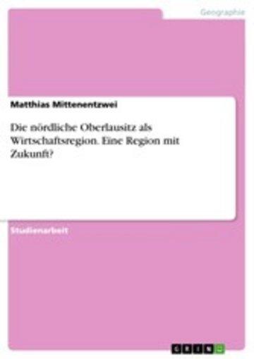 eBook Die nördliche Oberlausitz als Wirtschaftsregion. Eine Region mit Zukunft? Cover