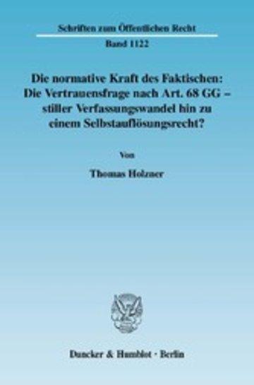 eBook Die normative Kraft des Faktischen: Die Vertrauensfrage nach Art. 68 GG - stiller Verfassungswandel hin zu einem Selbstauflösungsrecht? Cover
