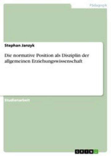 eBook Die normative Position als Disziplin der allgemeinen Erziehungswissenschaft Cover