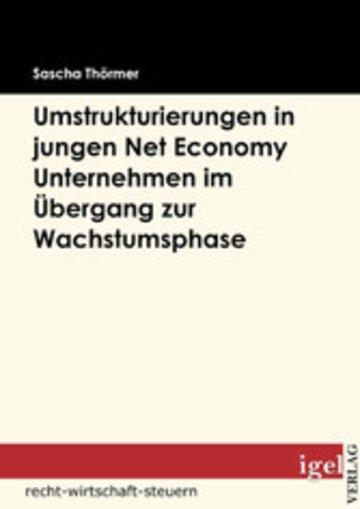 eBook Die Notwendigkeit von Umstrukturierungen in Net Economy Unternehmen im Übergang zwischen Gründungs- und Wachstumsphase Cover