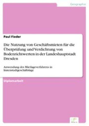 eBook Die Nutzung von Geschäftsmieten für die Überprüfung und Verdichtung von Bodenrichtwerten in der Landeshauptstadt Dresden Cover