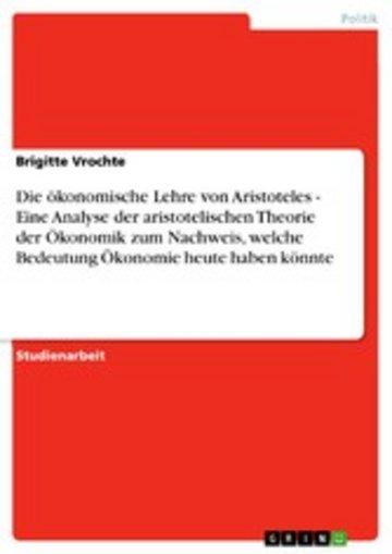 eBook Die ökonomische Lehre von Aristoteles - Eine Analyse der aristotelischen Theorie der Ökonomik zum Nachweis, welche Bedeutung Ökonomie heute haben könnte Cover