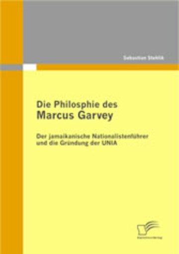 eBook Die Philosophie des Marcus Garvey: Der jamaikanische Nationalistenführer und die Gründung der UNIA Cover