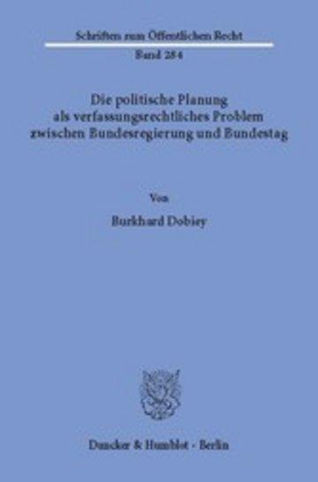 eBook Die politische Planung als verfassungsrechtliches Problem zwischen Bundesregierung und Bundestag. Cover