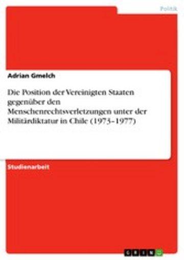 eBook Die Position der Vereinigten Staaten gegenüber den Menschenrechtsverletzungen unter der Militärdiktatur in Chile (1973-1977) Cover