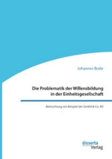 eBook Die Problematik der Willensbildung in der Einheitsgesellschaft. Betrachtung am Beispiel der GmbH & Co. KG Cover