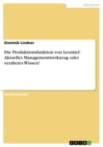 eBook Die Produktionsfunktion von Leontief: Aktuelles Managementwerkzeug oder veraltetes Wissen? Cover