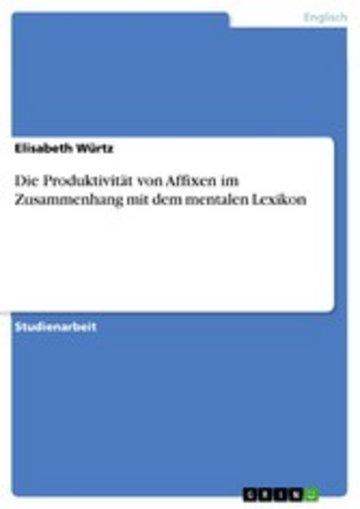 eBook Die Produktivität von Affixen im Zusammenhang mit dem mentalen Lexikon Cover