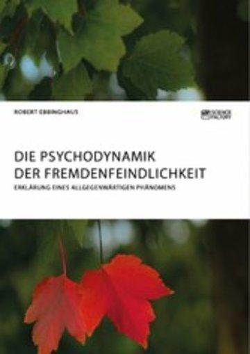 eBook Die Psychodynamik der Fremdenfeindlichkeit. Erklärung eines allgegenwärtigen Phänomens Cover