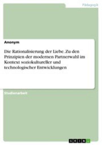 eBook Die Rationalisierung der Liebe. Zu den Prinzipien der modernen Partnerwahl im Kontext soziokultureller und technologischer Entwicklungen Cover