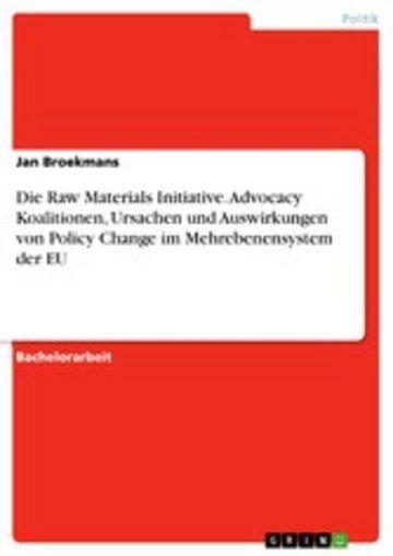 eBook Die Raw Materials Initiative. Advocacy Koalitionen, Ursachen und Auswirkungen von Policy Change im Mehrebenensystem der EU Cover
