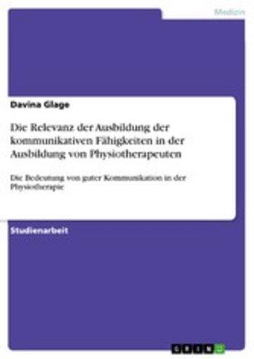 eBook Die Relevanz der Ausbildung der kommunikativen Fähigkeiten in der Ausbildung von Physiotherapeuten Cover