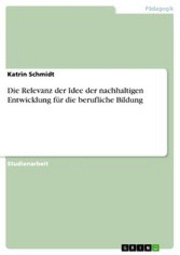 eBook Die Relevanz der Idee der nachhaltigen Entwicklung für die berufliche Bildung Cover
