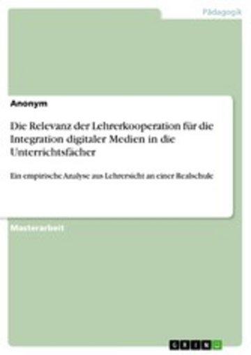 eBook Die Relevanz der Lehrerkooperation für die Integration digitaler Medien in die Unterrichtsfächer Cover