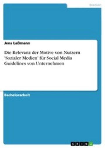 eBook Die Relevanz der Motive von Nutzern 'Sozialer Medien' für Social Media Guidelines von Unternehmen Cover