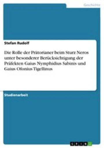 eBook Die Rolle der Prätorianer beim Sturz Neros unter besonderer Berücksichtigung der Präfekten Gaius Nymphidius Sabinis und Gaius Ofonius Tigellinus Cover