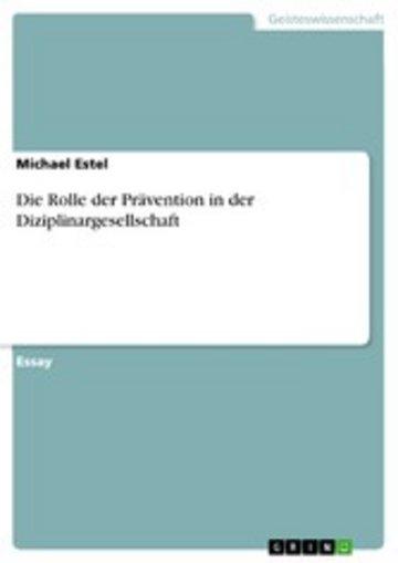 eBook Die Rolle der Prävention in der Diziplinargesellschaft Cover