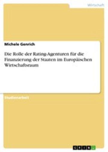 eBook Die Rolle der Rating-Agenturen für die Finanzierung der Staaten im Europäischen Wirtschaftsraum Cover