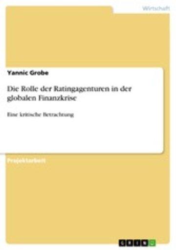 eBook Die Rolle der Ratingagenturen in der globalen Finanzkrise Cover