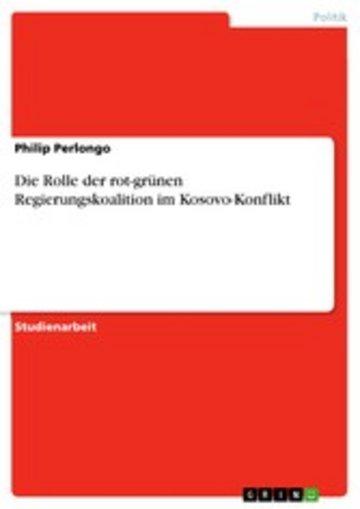 eBook Die Rolle der rot-grünen Regierungskoalition im Kosovo-Konflikt Cover