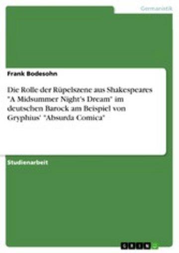 eBook Die Rolle der Rüpelszene aus Shakespeares 'A Midsummer Night's Dream' im deutschen Barock am Beispiel von Gryphius' 'Absurda Comica' Cover