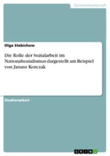 eBook Die Rolle der Sozialarbeit im Nationalsozialismus dargestellt am Beispiel von Janusz Korczak Cover