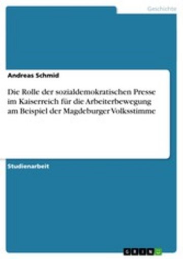 eBook Die Rolle der sozialdemokratischen Presse im Kaiserreich für die Arbeiterbewegung am Beispiel der Magdeburger Volksstimme Cover