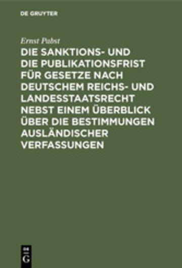 eBook Die Sanktions- und die Publikationsfrist für Gesetze nach deutschem Reichs- und Landesstaatsrecht nebst einem Überblick über die Bestimmungen ausländischer Verfassungen Cover