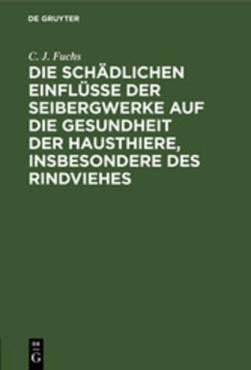 eBook Die schädlichen Einflüsse der Seibergwerke auf die Gesundheit der Hausthiere, insbesondere des Rindviehes Cover