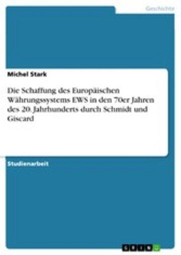 eBook Die Schaffung des Europäischen Währungssystems EWS in den 70er Jahren des 20. Jahrhunderts durch Schmidt und Giscard Cover