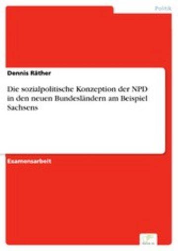 eBook Die sozialpolitische Konzeption der NPD in den neuen Bundesländern am Beispiel Sachsens Cover
