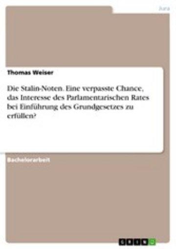 eBook Die Stalin-Noten. Eine verpasste Chance, das Interesse des Parlamentarischen Rates bei Einführung des Grundgesetzes zu erfüllen? Cover