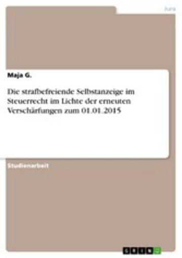 eBook Die strafbefreiende Selbstanzeige im Steuerrecht im Lichte der erneuten Verschärfungen zum 01.01.2015 Cover