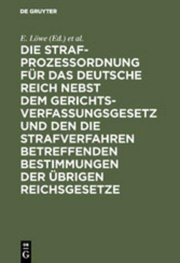 eBook Die Strafprozeßordnung für das Deutsche Reich nebst dem Gerichtsverfassungsgesetz und den die Strafverfahren betreffenden Bestimmungen der übrigen Reichsgesetze Cover