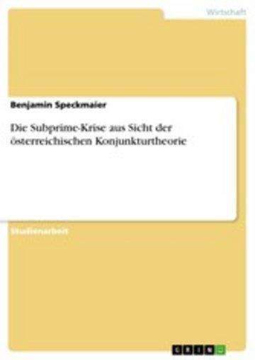 eBook Die Subprime-Krise aus Sicht der österreichischen Konjunkturtheorie Cover
