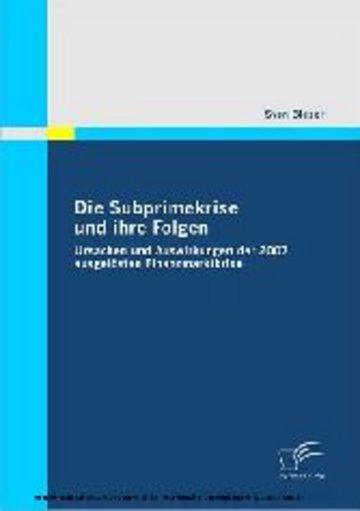 eBook Die Subprimekrise und ihre Folgen. Ursachen und Auswirkungen der 2007 ausgelösten Finanzmarktkrise Cover