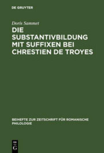 eBook Die Substantivbildung mit Suffixen bei Chrestien de Troyes Cover