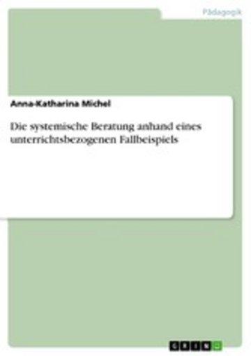 eBook Die systemische Beratung anhand eines unterrichtsbezogenen Fallbeispiels Cover