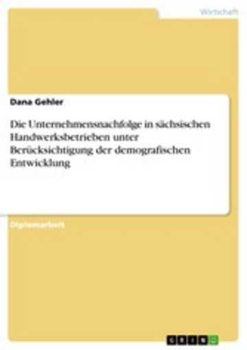 eBook Die Unternehmensnachfolge in sächsischen Handwerksbetrieben unter Berücksichtigung der demografischen Entwicklung Cover